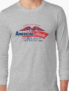 American Made - Buy U.S. or Bye Bye U.S. Jobs Long Sleeve T-Shirt