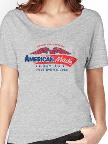 American Made - Buy U.S. or Bye Bye U.S. Jobs Women's Relaxed Fit T-Shirt