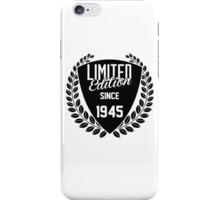 LIMITED EDITION SINCE 1945 iPhone Case/Skin