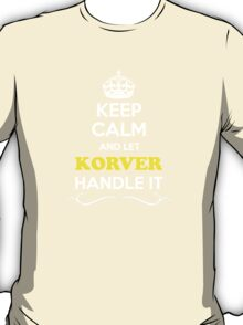 Keep Calm and Let KORVER Handle it T-Shirt