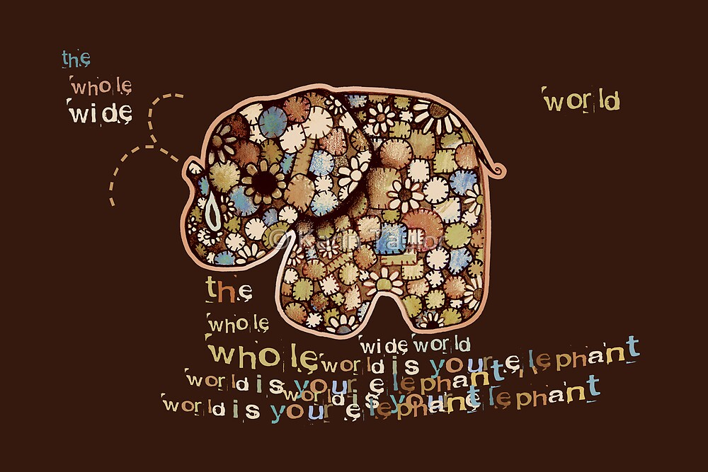 The Whole Wide World is your Elephant by © Karin Taylor
