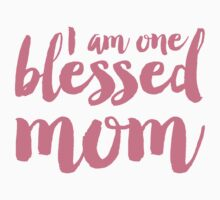 One Blessed Mom by allysonjohnson