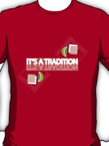 Tequila: It's a Tradition T-Shirt