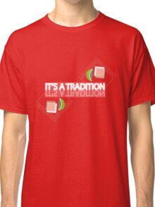 Tequila: It's a Tradition Classic T-Shirt
