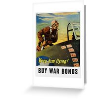 Keep him flying! Buy War Bonds Greeting Card