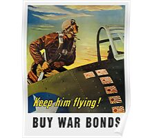 Keep him flying! Buy War Bonds Poster