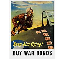 Keep him flying! Buy War Bonds Photographic Print