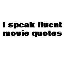 I Speak Fluent Movie Quotes Photographic Print