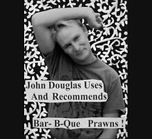 John Douglas Uses And Recommends Bar-B-Que Prawns Unisex T-Shirt