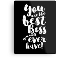 You Are The Best Boss Metal Print