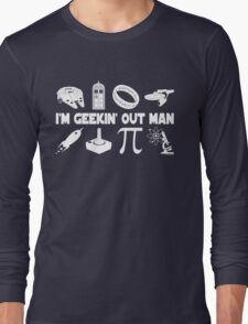 I'm Geekin' Out Man. Long Sleeve T-Shirt
