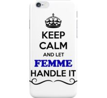 Keep Calm and Let FEMME Handle it iPhone Case/Skin