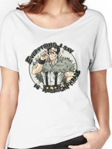 Beowulf - Everything I say is a catchphrase! Women's Relaxed Fit T-Shirt