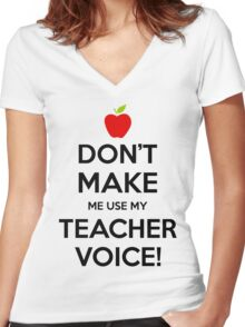 Don't Make Me Use My Teacher Voice Women's Fitted V-Neck T-Shirt