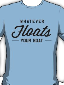 Whatever Floats Your Boat Typography T-Shirt