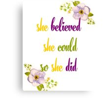 She believed she could so she did quote Canvas Print