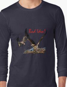 Bad Idea! Long Sleeve T-Shirt