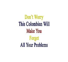 Don't Worry This Colombian Will Make You Forget All Your Problems  by supernova23