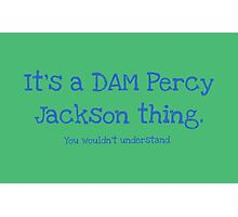 A Dam Percy Jackson Thing Photographic Print