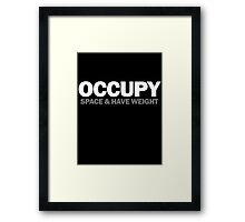 occupy space & have weight  Framed Print
