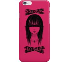 You Have No Name iPhone Case/Skin