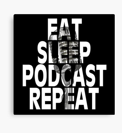 Eat, Sleep, Podcast, Repeat Canvas Print