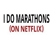 I Do Marathons (On Netflix) Photographic Print