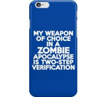 My weapon of choice in a Zombie Apocalypse is two-step verification iPhone Case/Skin