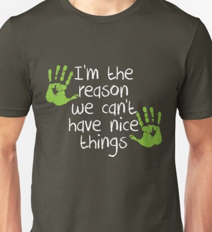 I am the reason we can't have nice things Unisex T-Shirt