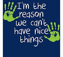 I am the reason we can't have nice things Photographic Print