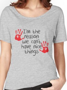 I am the reason we can't have nice things Women's Relaxed Fit T-Shirt