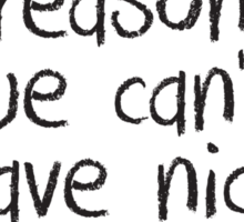 I am the reason we can't have nice things Sticker