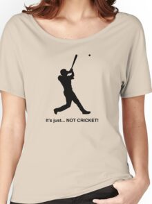 It's just... NOT CRICKET! Women's Relaxed Fit T-Shirt