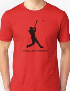 It's just... NOT CRICKET! Unisex T-Shirt
