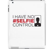 I have no selfie control iPad Case/Skin