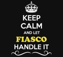 Keep Calm and Let FIASCO Handle it by gradyhardy