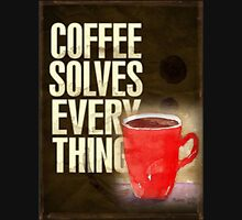 Coffee ... solves everything! T-Shirt