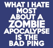 What I hate most about a Zombie Apocalypse is the bad ping by onebaretree