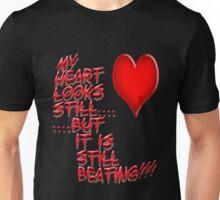 My heart is still Beating Unisex T-Shirt