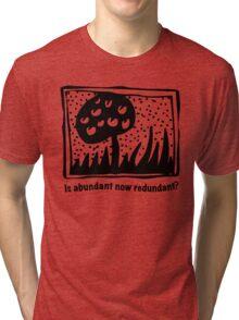 Is abundant now redundant? Tee Tri-blend T-Shirt