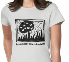 Is abundant now redundant? Tee Womens Fitted T-Shirt