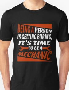 BEING A PERSON IS GETTING BORING, IT'S TIME TO BE A MECHANIC Unisex T-Shirt