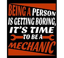 BEING A PERSON IS GETTING BORING, IT'S TIME TO BE A MECHANIC Photographic Print