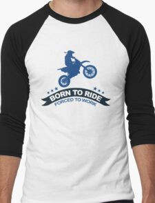 BORN TO RIDE FORCED TO WORK Men's Baseball ¾ T-Shirt