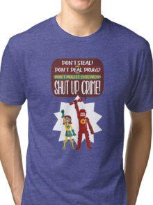 Hero nº 13: Don't Steal! Don't Deal Drugs! Don't Molest Children! Shut up, crime! Tri-blend T-Shirt
