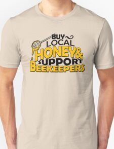 BUY LOCAL HONEY & SUPPORT BEEKEEPERS Unisex T-Shirt