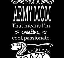 i'm a army mom that means i'm creative cool passionate and little bit crazy by teeshoppy
