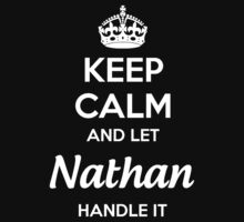 """""""Keep Calm and let Nathan handle it."""" # 990061 by mycraft"""