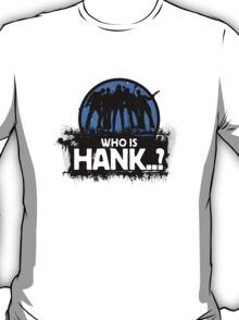 Who Is Hank..? T-Shirt