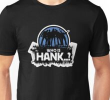 Who Is Hank..? Unisex T-Shirt